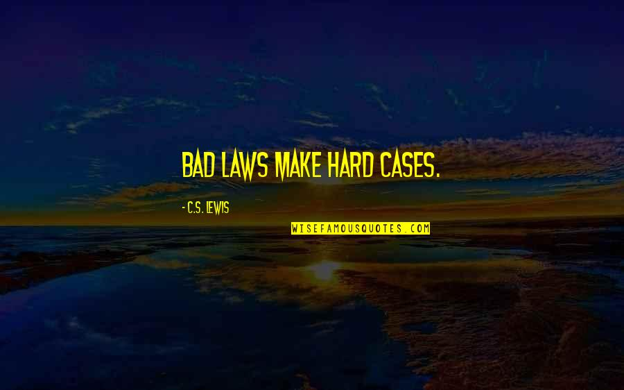 C S Lewis Quotes By C.S. Lewis: Bad laws make hard cases.