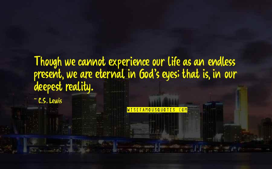 C S Lewis Quotes By C.S. Lewis: Though we cannot experience our life as an