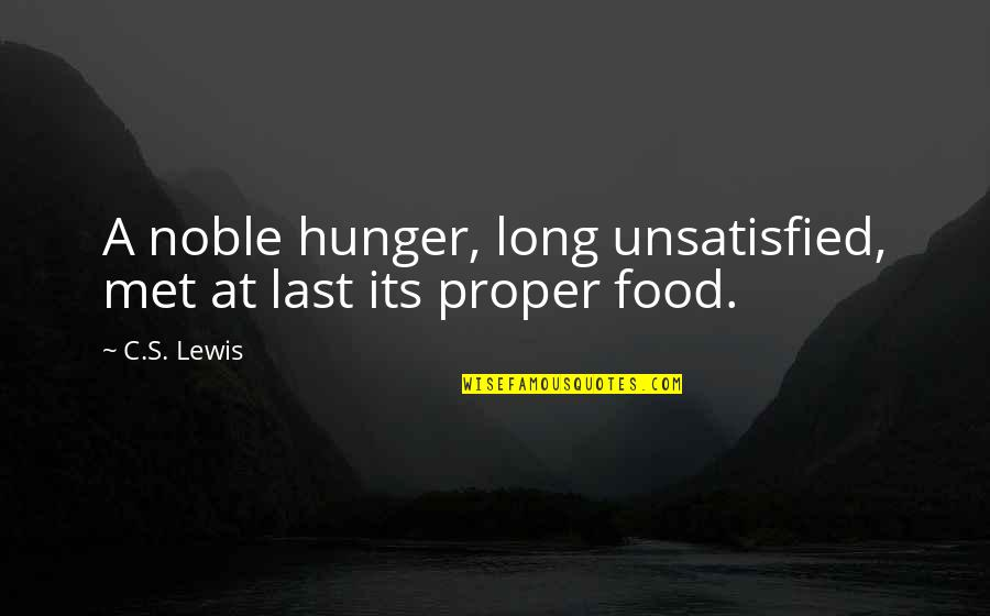 C S Lewis Quotes By C.S. Lewis: A noble hunger, long unsatisfied, met at last