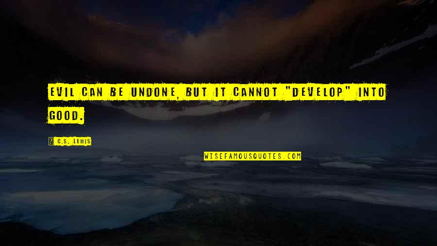 "C S Lewis Quotes By C.S. Lewis: Evil can be undone, but it cannot ""develop"""