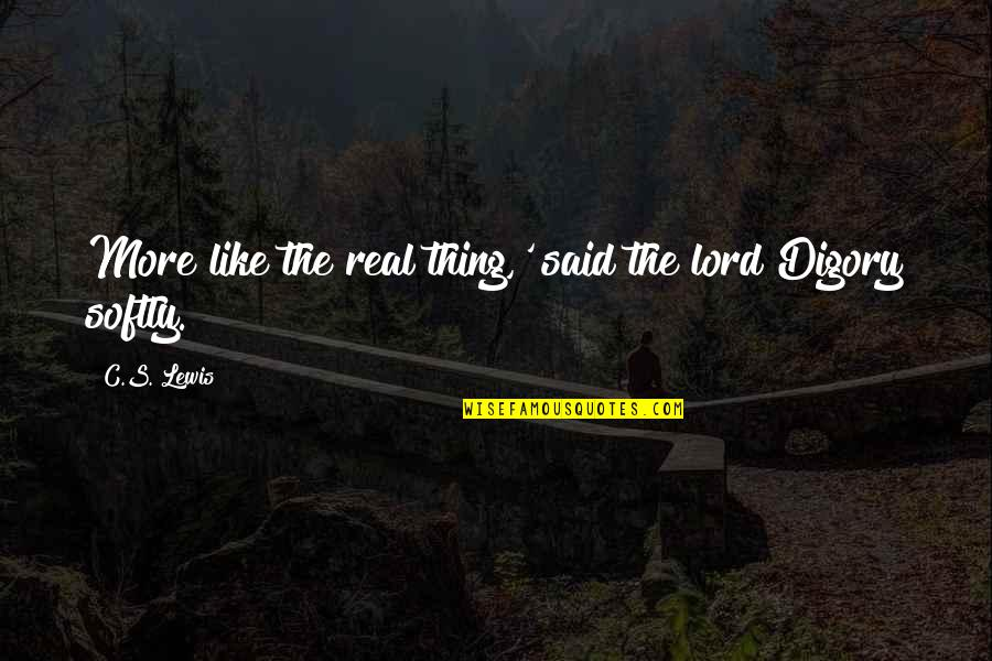 C S Lewis Quotes By C.S. Lewis: More like the real thing,' said the lord