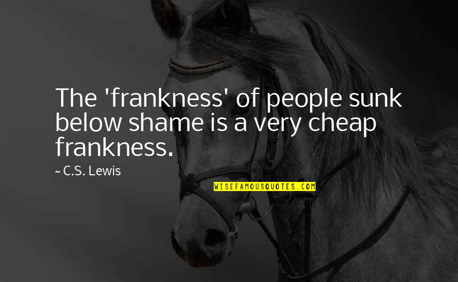 C S Lewis Quotes By C.S. Lewis: The 'frankness' of people sunk below shame is