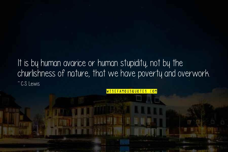 C S Lewis Quotes By C.S. Lewis: It is by human avarice or human stupidity,
