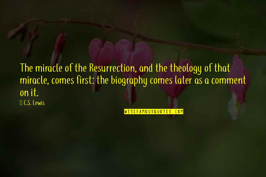 C S Lewis Quotes By C.S. Lewis: The miracle of the Resurrection, and the theology