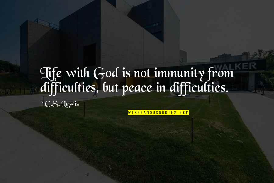 C S Lewis Quotes By C.S. Lewis: Life with God is not immunity from difficulties,