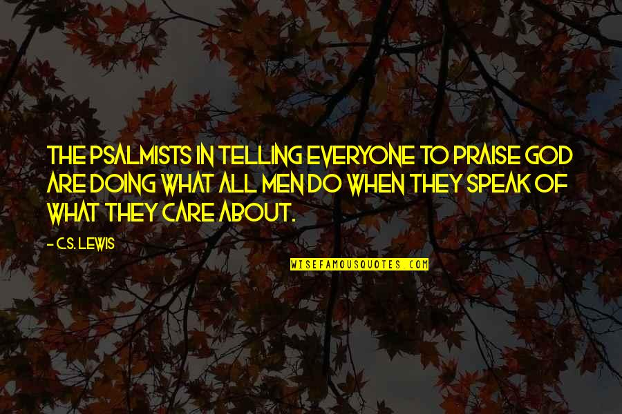 C S Lewis Quotes By C.S. Lewis: The Psalmists in telling everyone to praise God