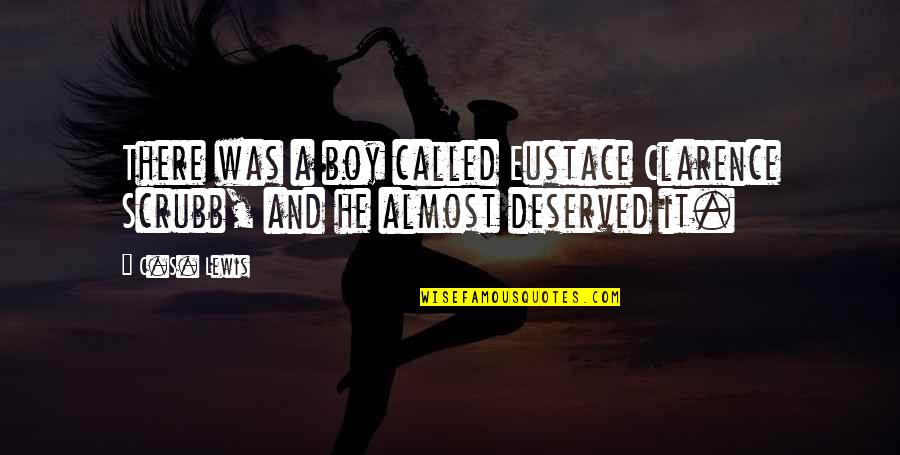 C S Lewis Quotes By C.S. Lewis: There was a boy called Eustace Clarence Scrubb,