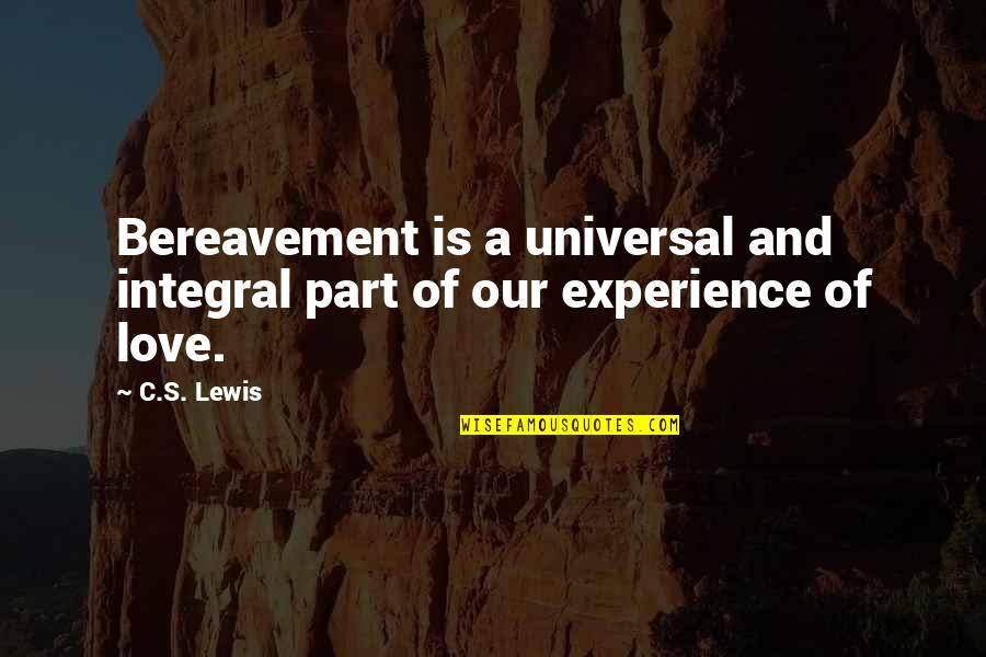 C S Lewis Quotes By C.S. Lewis: Bereavement is a universal and integral part of