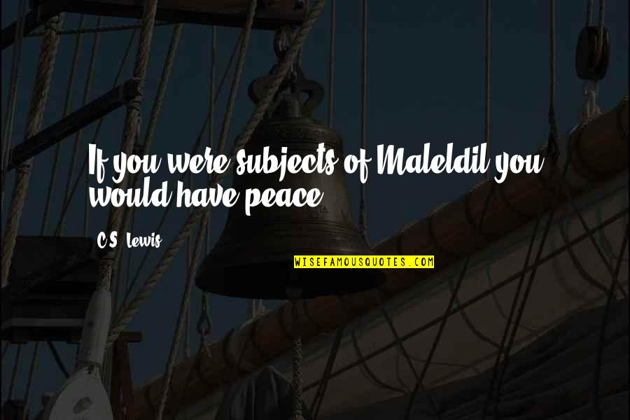 C S Lewis Quotes By C.S. Lewis: If you were subjects of Maleldil you would