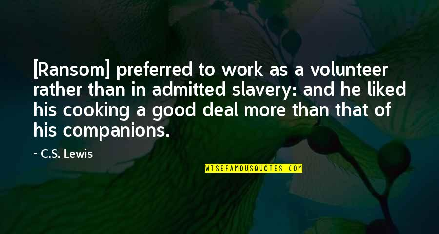 C S Lewis Quotes By C.S. Lewis: [Ransom] preferred to work as a volunteer rather