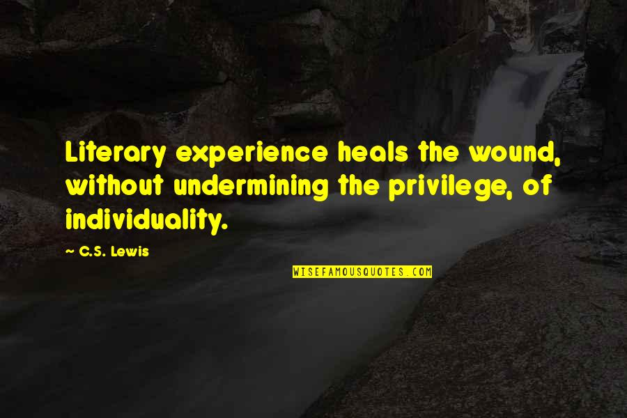 C S Lewis Quotes By C.S. Lewis: Literary experience heals the wound, without undermining the