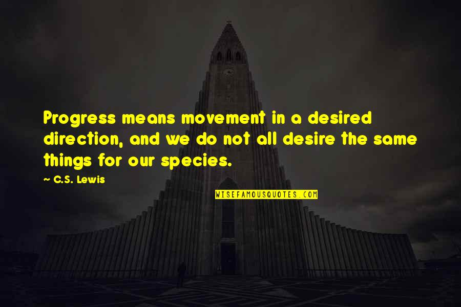 C S Lewis Quotes By C.S. Lewis: Progress means movement in a desired direction, and