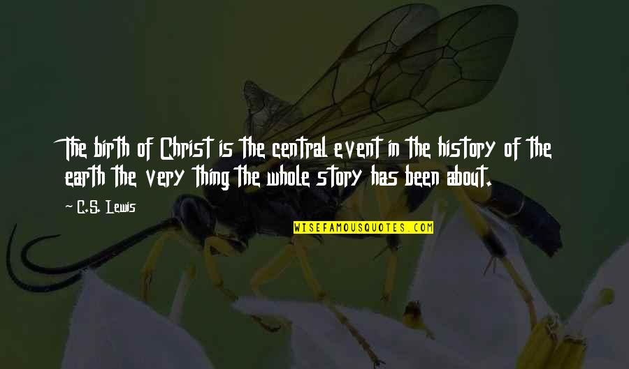 C S Lewis Quotes By C.S. Lewis: The birth of Christ is the central event