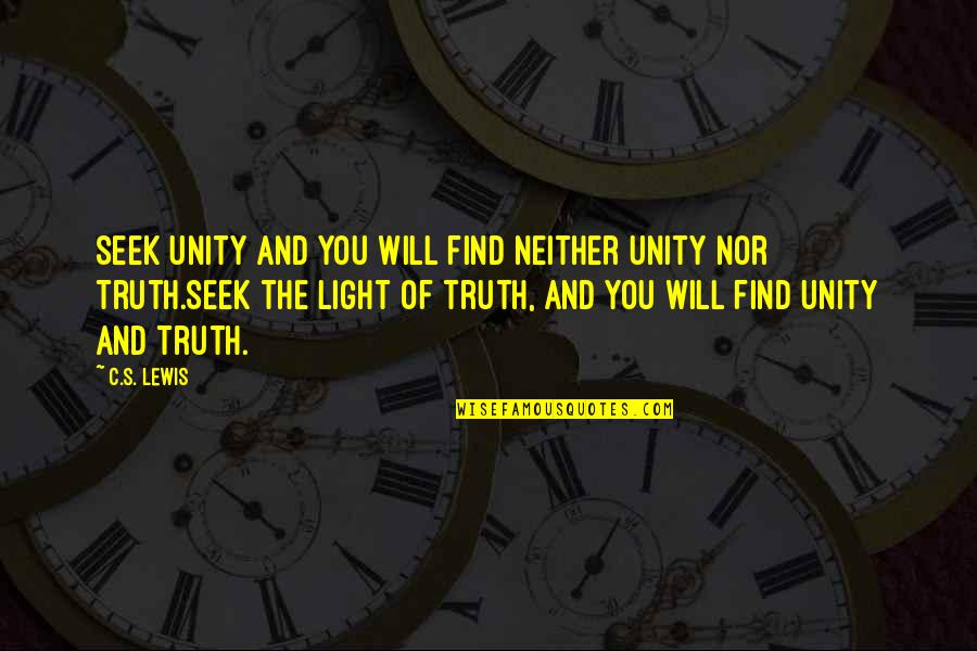 C S Lewis Quotes By C.S. Lewis: Seek Unity and you will find neither Unity