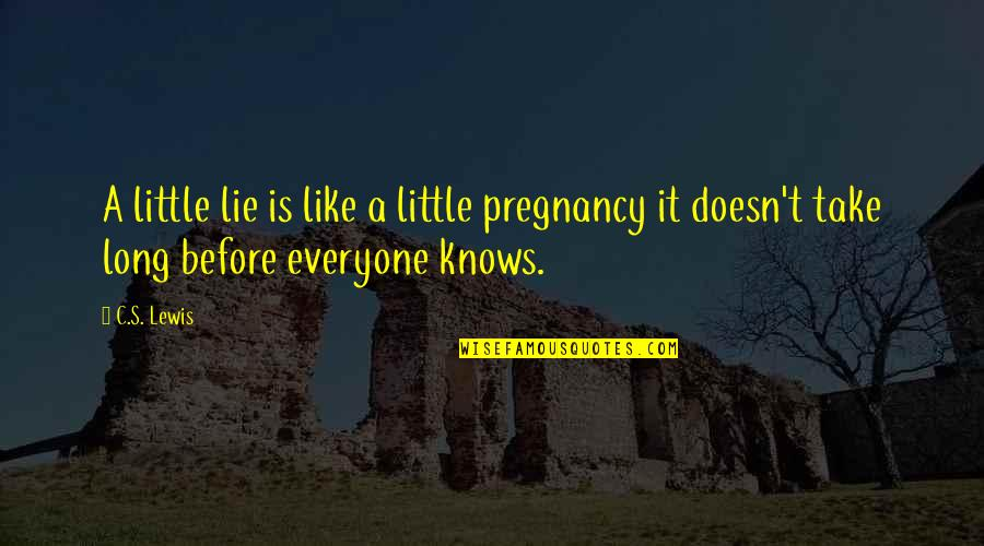 C S Lewis Quotes By C.S. Lewis: A little lie is like a little pregnancy