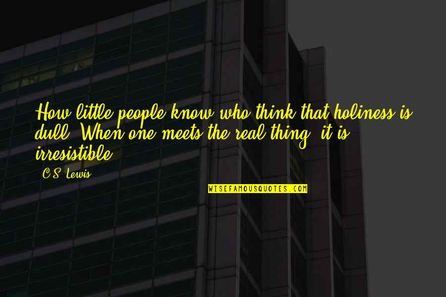 C S Lewis Quotes By C.S. Lewis: How little people know who think that holiness