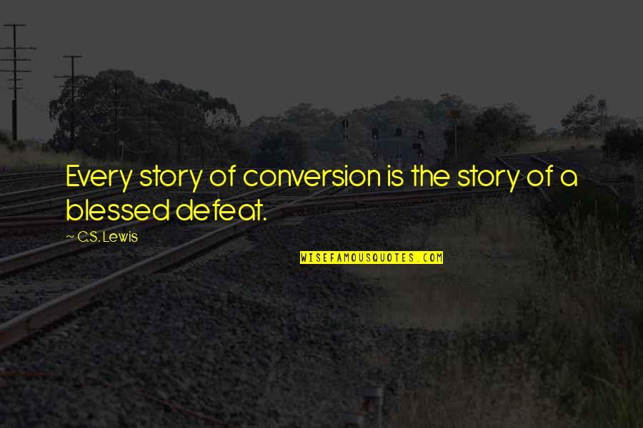C S Lewis Quotes By C.S. Lewis: Every story of conversion is the story of