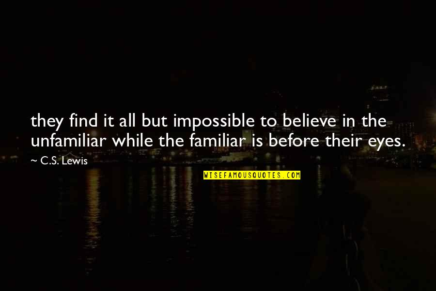 C S Lewis Quotes By C.S. Lewis: they find it all but impossible to believe