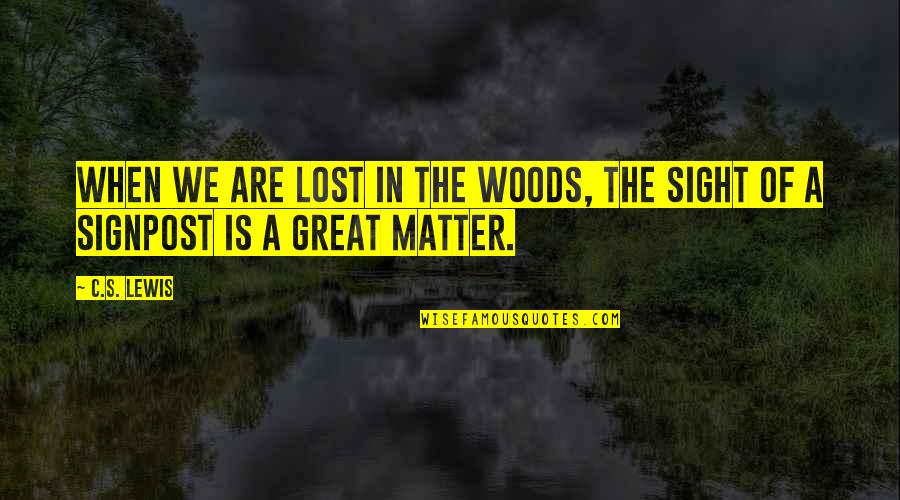 C S Lewis Quotes By C.S. Lewis: When we are lost in the woods, the