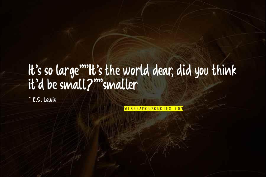 "C S Lewis Quotes By C.S. Lewis: It's so large""""It's the world dear, did you"