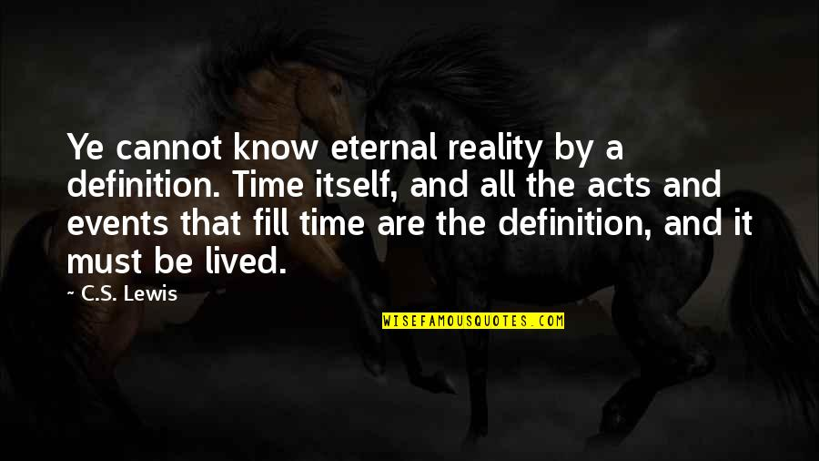 C S Lewis Quotes By C.S. Lewis: Ye cannot know eternal reality by a definition.