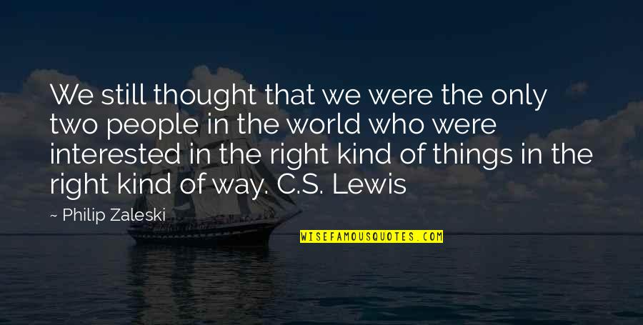 C S Lewis Quotes By Philip Zaleski: We still thought that we were the only