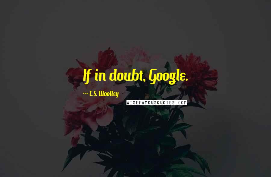 C.S. Woolley quotes: If in doubt, Google.
