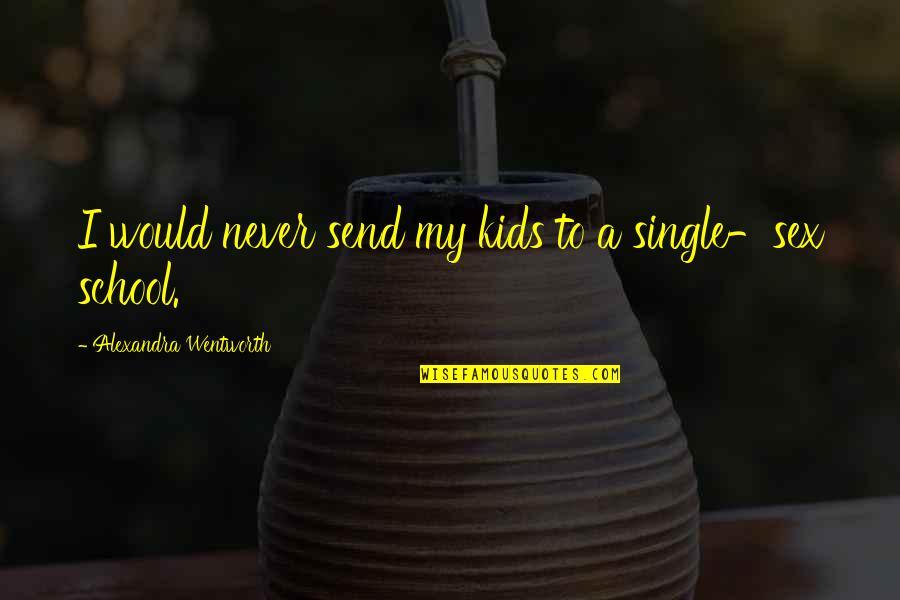 C Single Quotes By Alexandra Wentworth: I would never send my kids to a