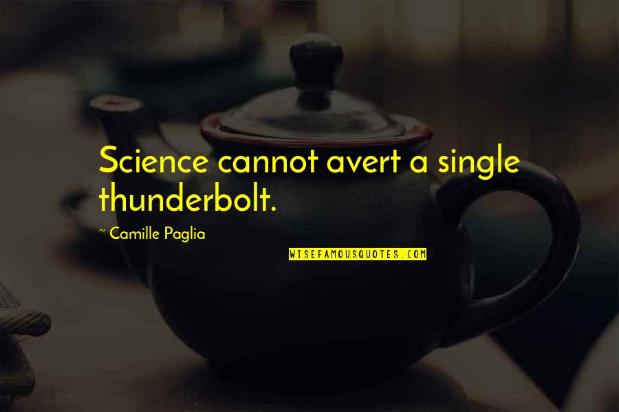 C Single Quotes By Camille Paglia: Science cannot avert a single thunderbolt.