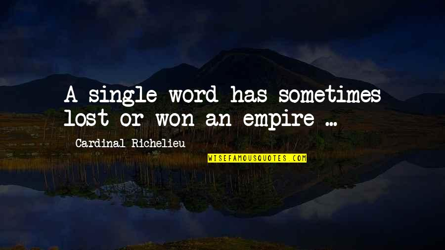 C Single Quotes By Cardinal Richelieu: A single word has sometimes lost or won