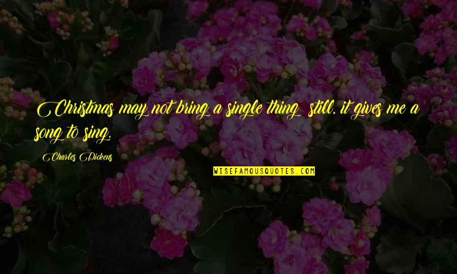 C Single Quotes By Charles Dickens: Christmas may not bring a single thing; still,