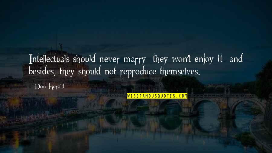 C Single Quotes By Don Herold: Intellectuals should never marry; they won't enjoy it;
