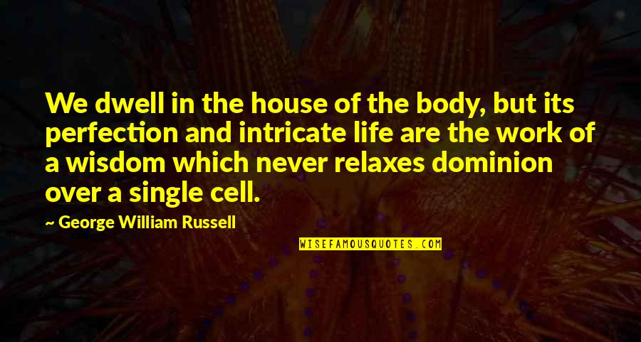 C Single Quotes By George William Russell: We dwell in the house of the body,