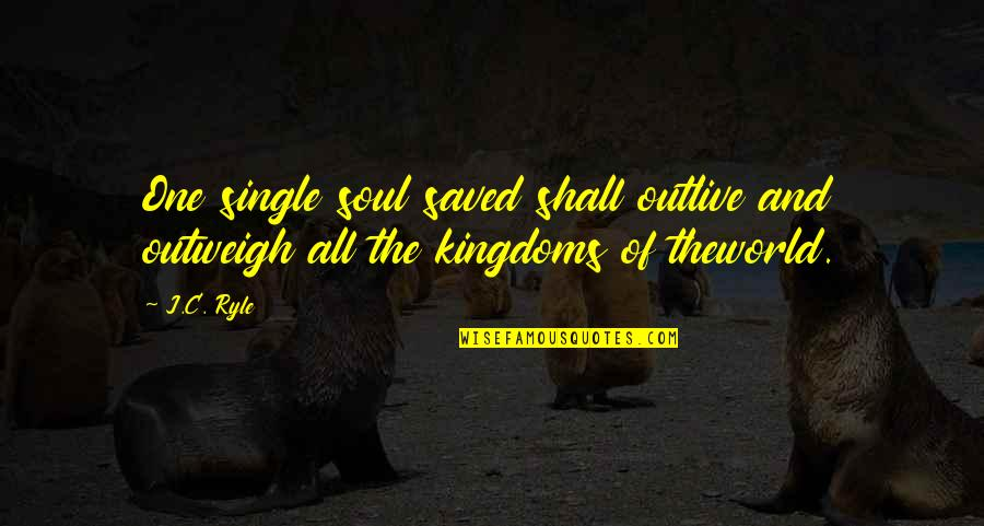 C Single Quotes By J.C. Ryle: One single soul saved shall outlive and outweigh