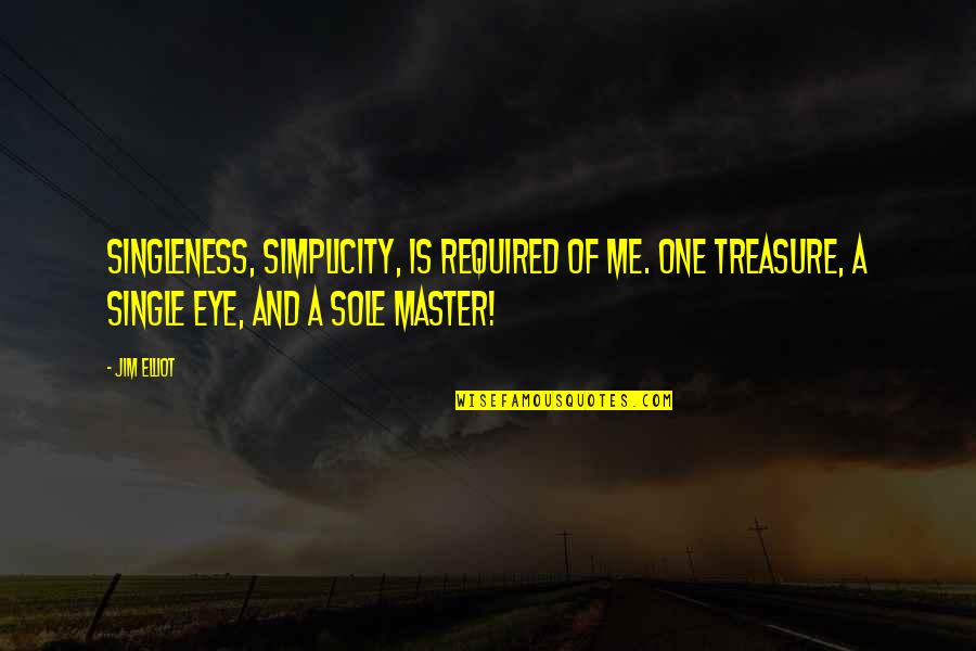 C Single Quotes By Jim Elliot: Singleness, simplicity, is required of me. One treasure,