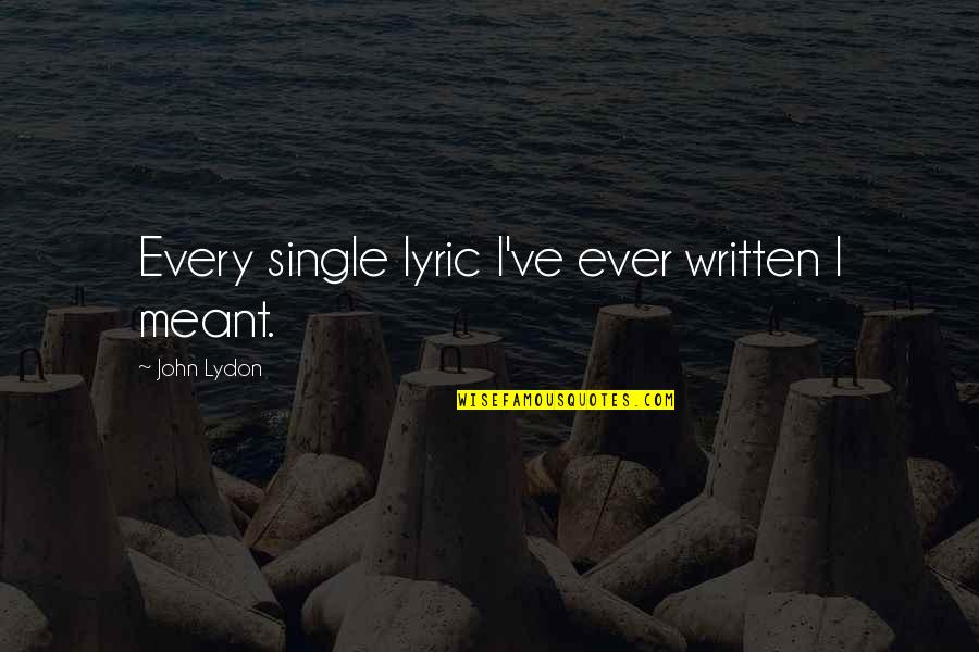 C Single Quotes By John Lydon: Every single lyric I've ever written I meant.
