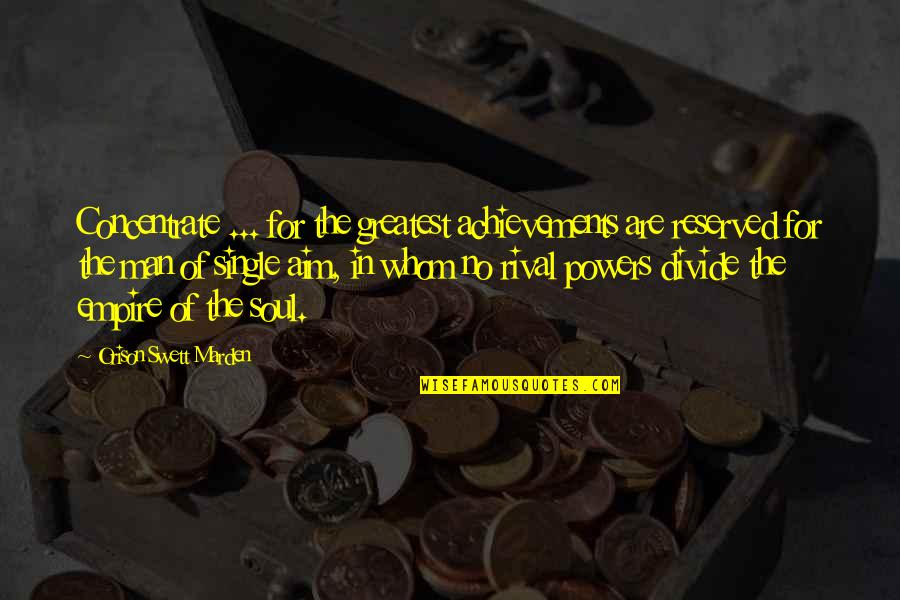 C Single Quotes By Orison Swett Marden: Concentrate ... for the greatest achievements are reserved