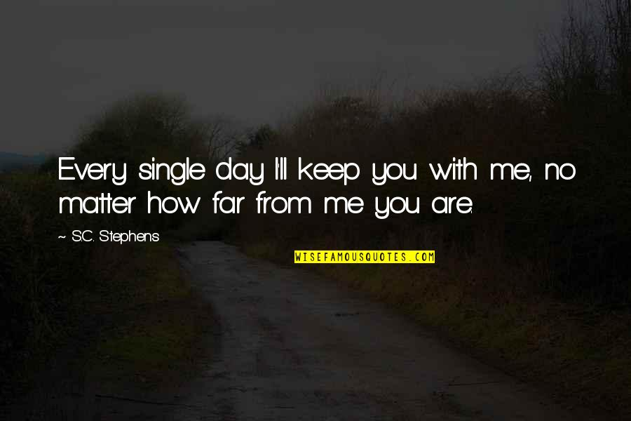 C Single Quotes By S.C. Stephens: Every single day I'll keep you with me,