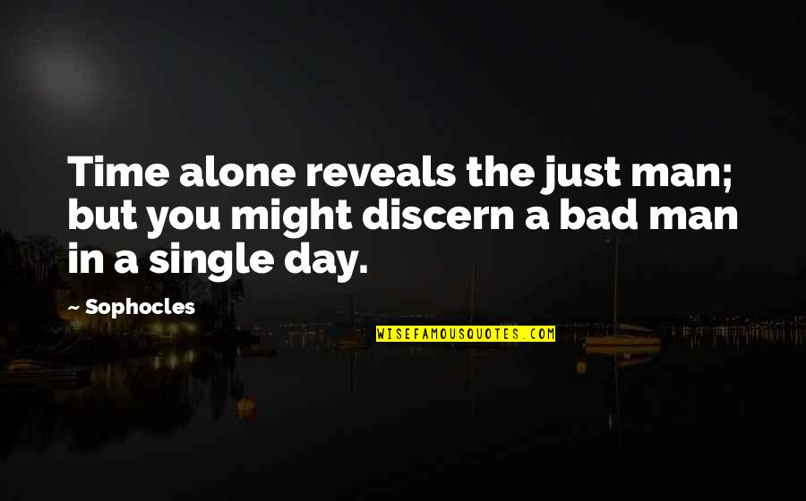 C Single Quotes By Sophocles: Time alone reveals the just man; but you