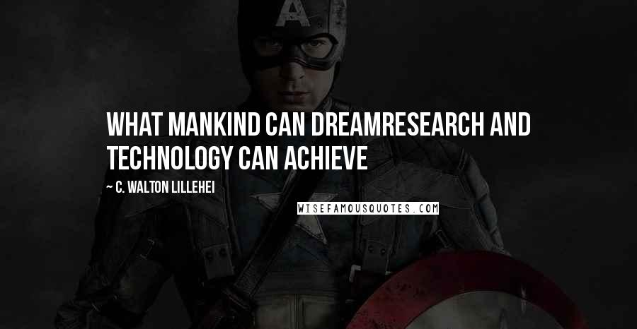 C. Walton Lillehei quotes: What mankind can dreamresearch and technology can achieve