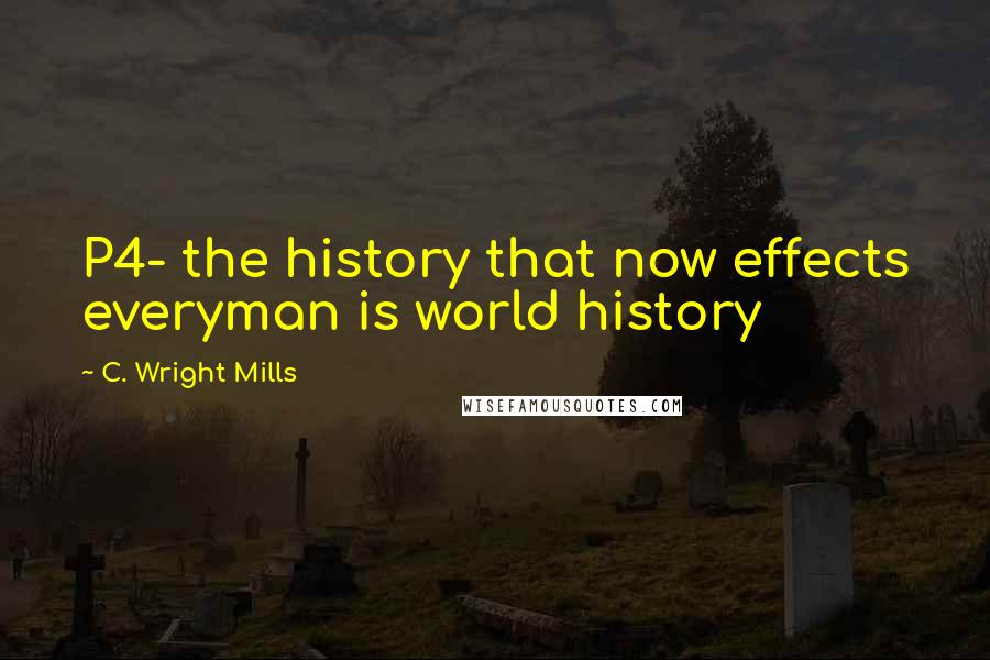 C. Wright Mills quotes: P4- the history that now effects everyman is world history