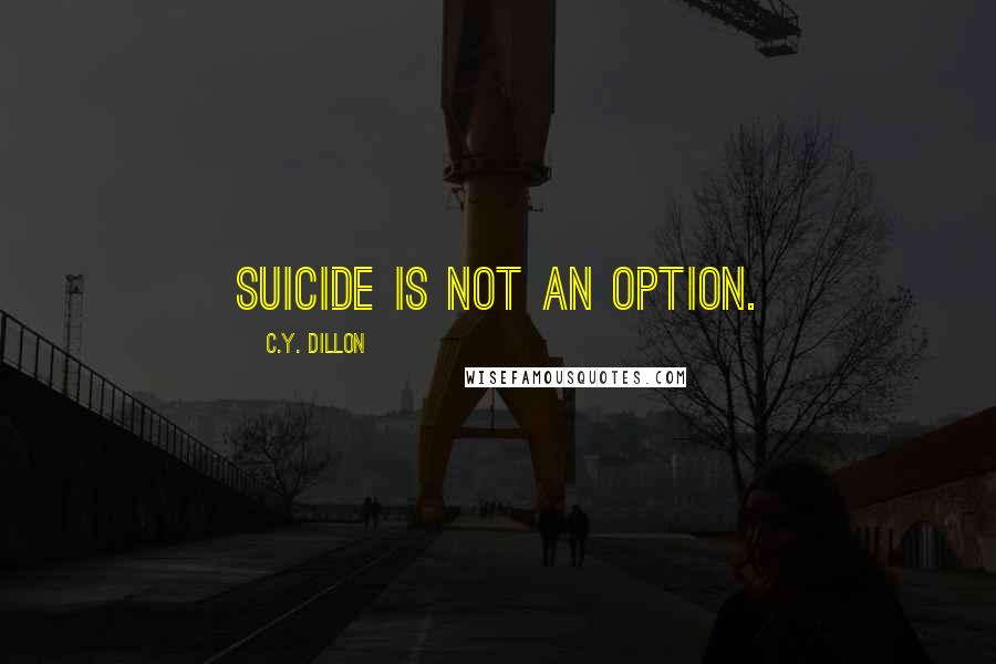 C.Y. Dillon quotes: suicide is not an option.