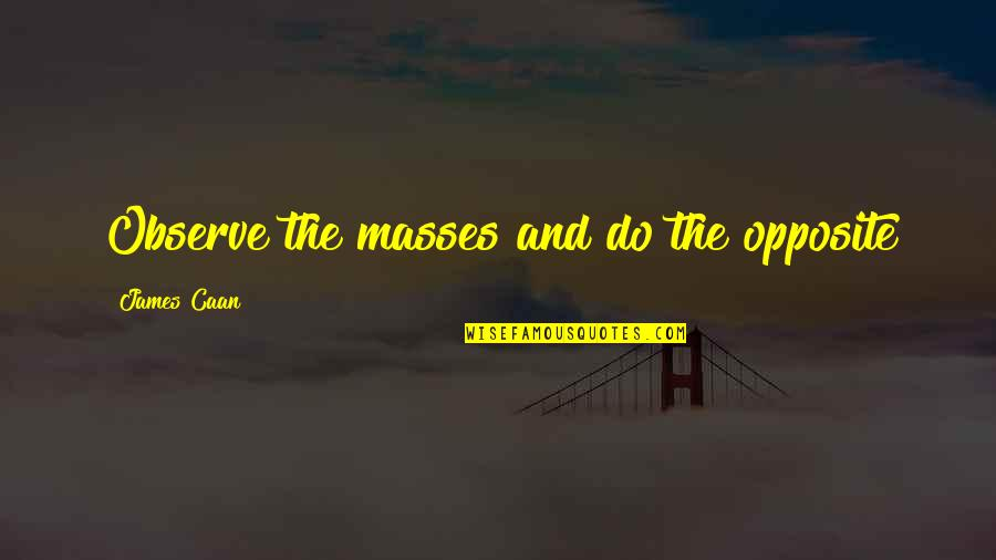 Caan Quotes By James Caan: Observe the masses and do the opposite