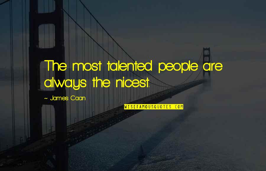Caan Quotes By James Caan: The most talented people are always the nicest.