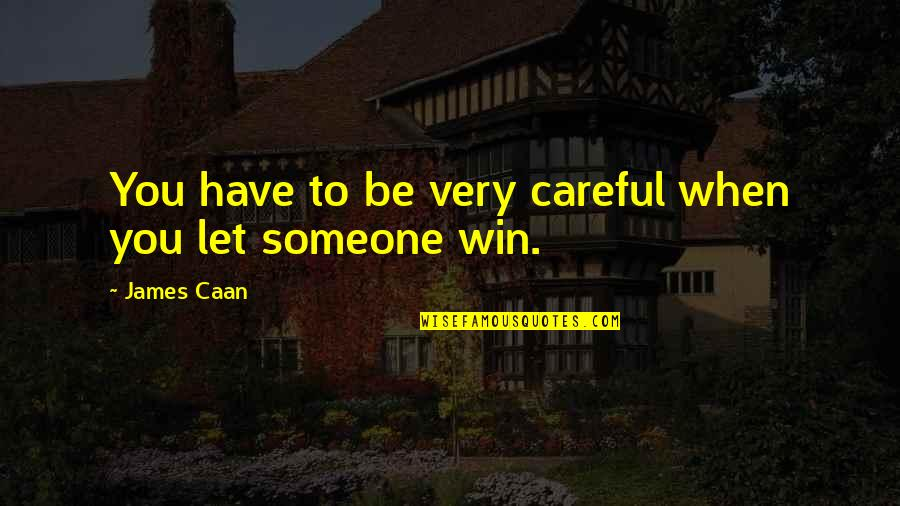 Caan Quotes By James Caan: You have to be very careful when you