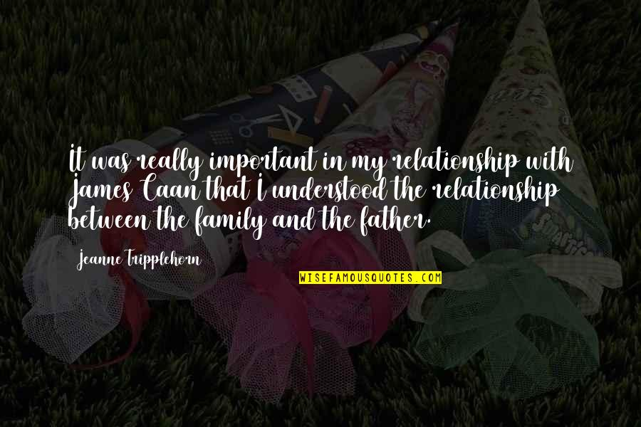 Caan Quotes By Jeanne Tripplehorn: It was really important in my relationship with