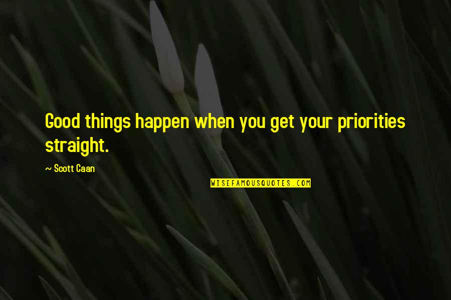 Caan Quotes By Scott Caan: Good things happen when you get your priorities