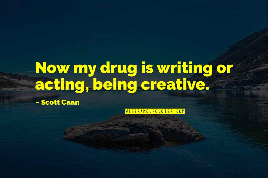 Caan Quotes By Scott Caan: Now my drug is writing or acting, being