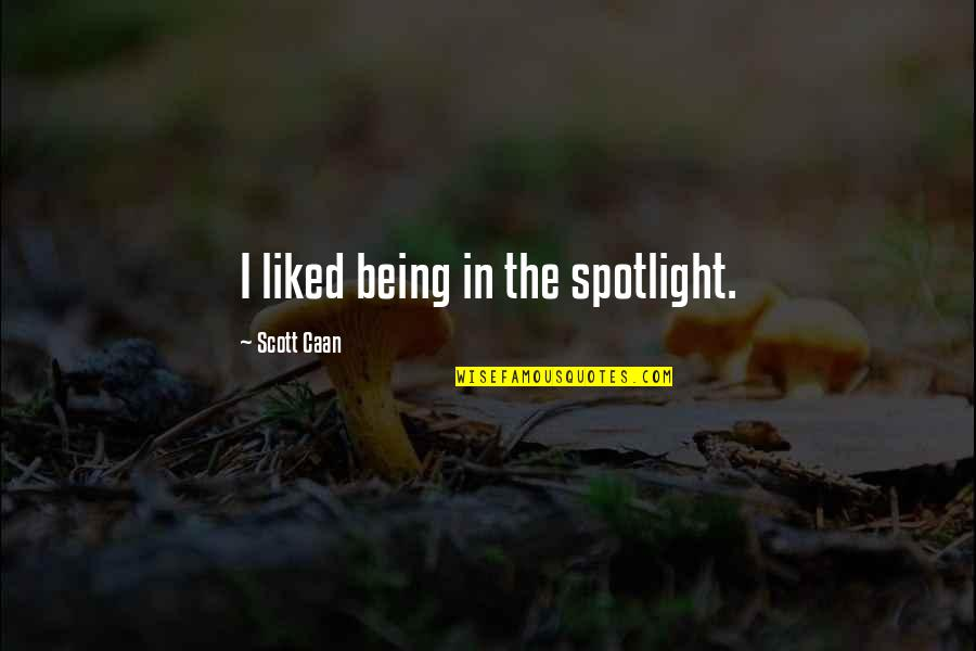 Caan Quotes By Scott Caan: I liked being in the spotlight.