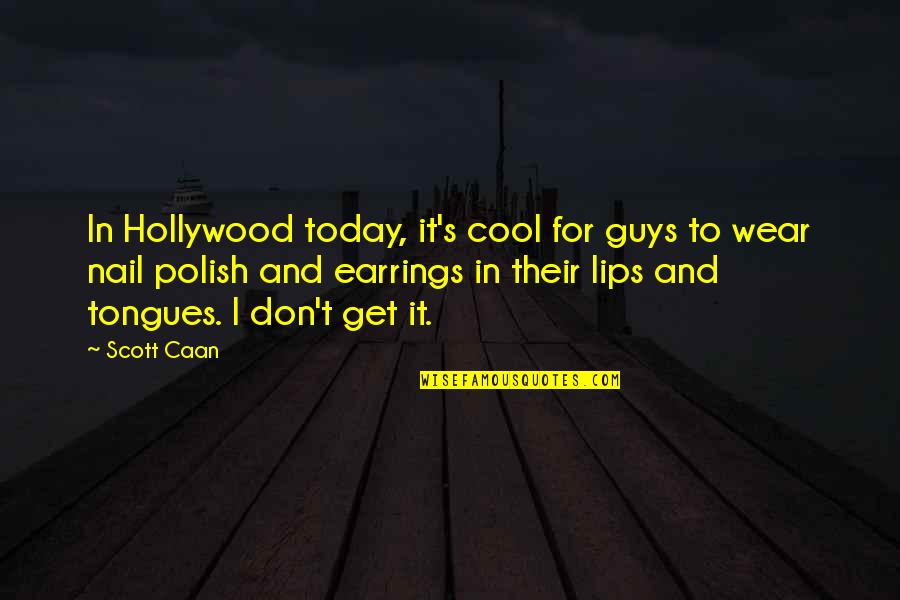 Caan Quotes By Scott Caan: In Hollywood today, it's cool for guys to